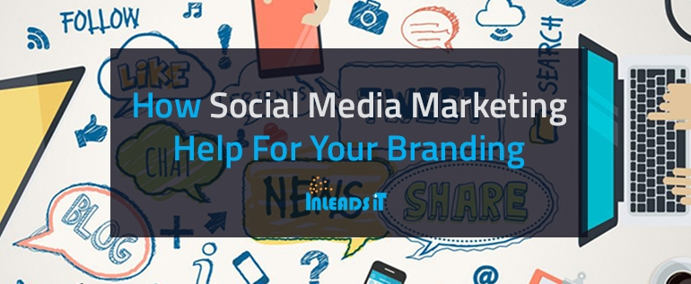 How Social Media Marketing Help For Your Branding