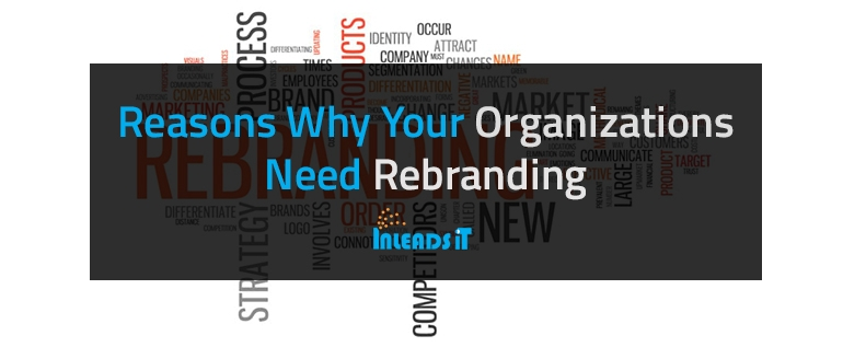 Reasons Why Your Organizations Need Rebranding