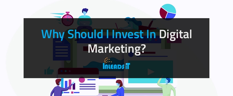 Why Should I Invest In Digital Marketing?